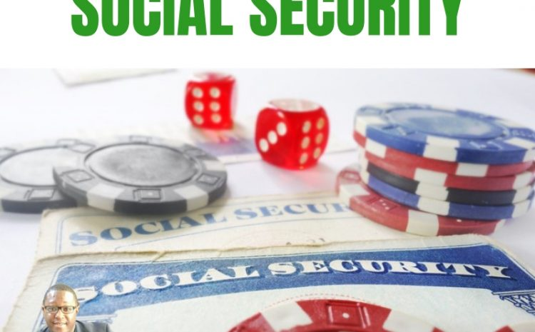 Are You Gambling on Social Security?